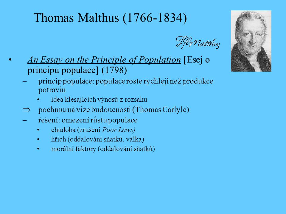 Thomas Malthus (1766-1834) An Essay on the Principle of Population [Esej o principu populace] (1798)